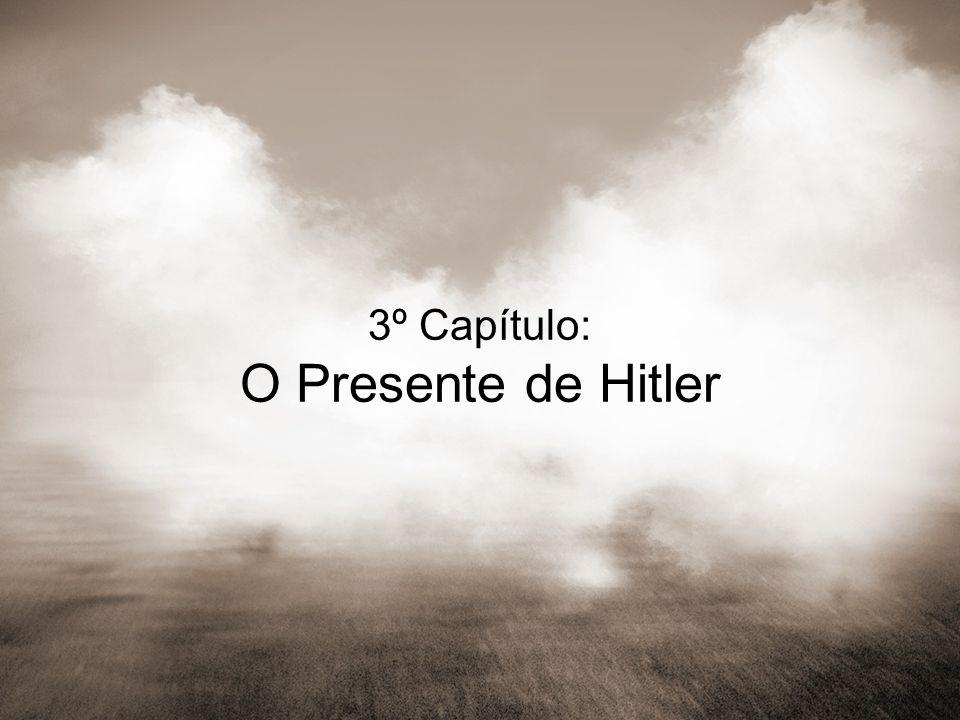 3º Capítulo: O Presente de Hitler