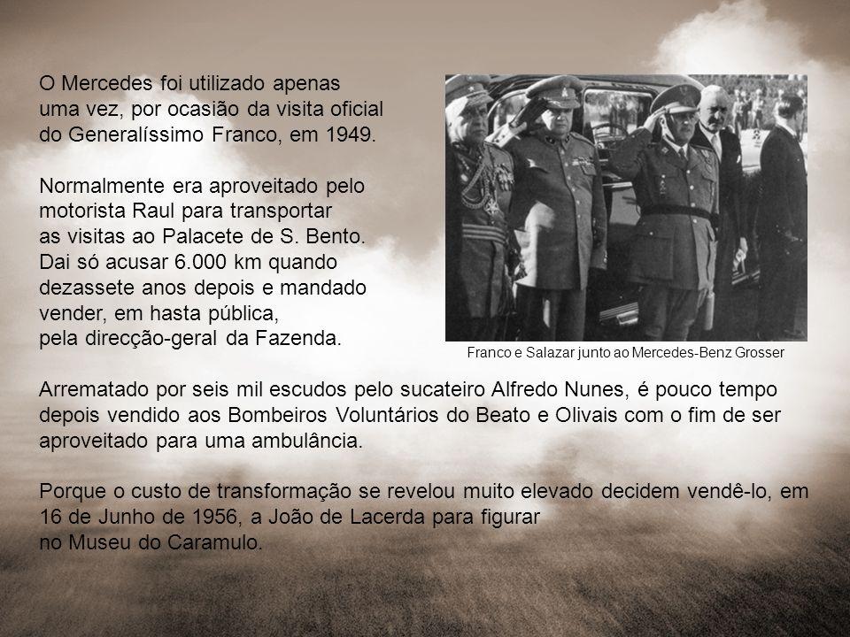 O Mercedes foi utilizado apenas uma vez, por ocasião da visita oficial do Generalíssimo Franco, em 1949. Normalmente era aproveitado pelo motorista Ra
