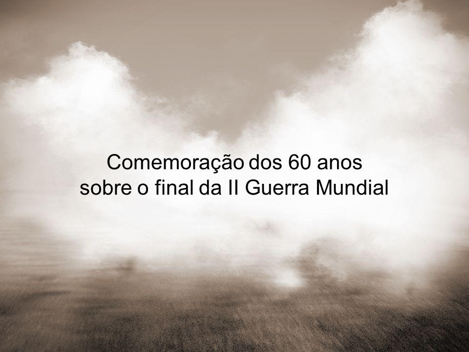 Comemoração dos 60 anos sobre o final da II Guerra Mundial