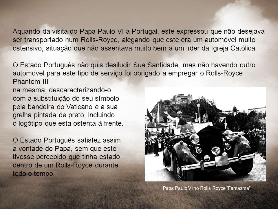 Aquando da visita do Papa Paulo VI a Portugal, este expressou que não desejava ser transportado num Rolls-Royce, alegando que este era um automóvel mu
