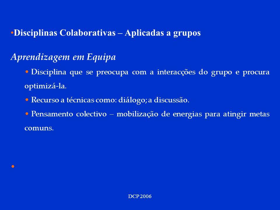 DCP 2006 Disciplinas Colaborativas – Aplicadas a grupos Aprendizagem em Equipa Disciplina que se preocupa com a interacções do grupo e procura optimiz