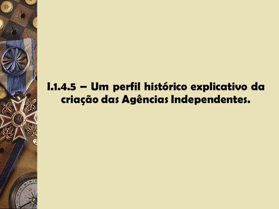 I.1.4.4 – Características básicas de uma Agência Reguladora Independente: a)Ser dotada de poder regulamentar, de resolução e de execução necessários a