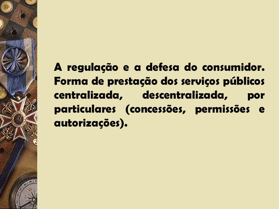 A Agência Reguladora e seu papel. a)Proteger os direitos dos consumidores; b)Estimular a competividade entre os concessionários; c)Garantir o serviço