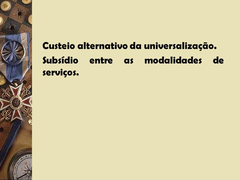 Fontes de custeio da universalização. a)O orçamento geral da União, dos Estados e Municípios; b)Fundo de contribuição das prestadoras de serviços.