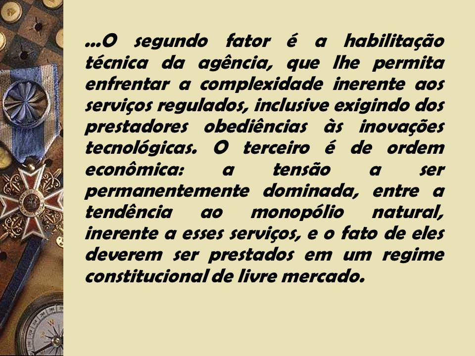 Na lição de Pedro Dutra: Quatro fatores concretos contribuíram para definir o modelo moderno das agências reguladoras. O primeiro, a necessidade de de