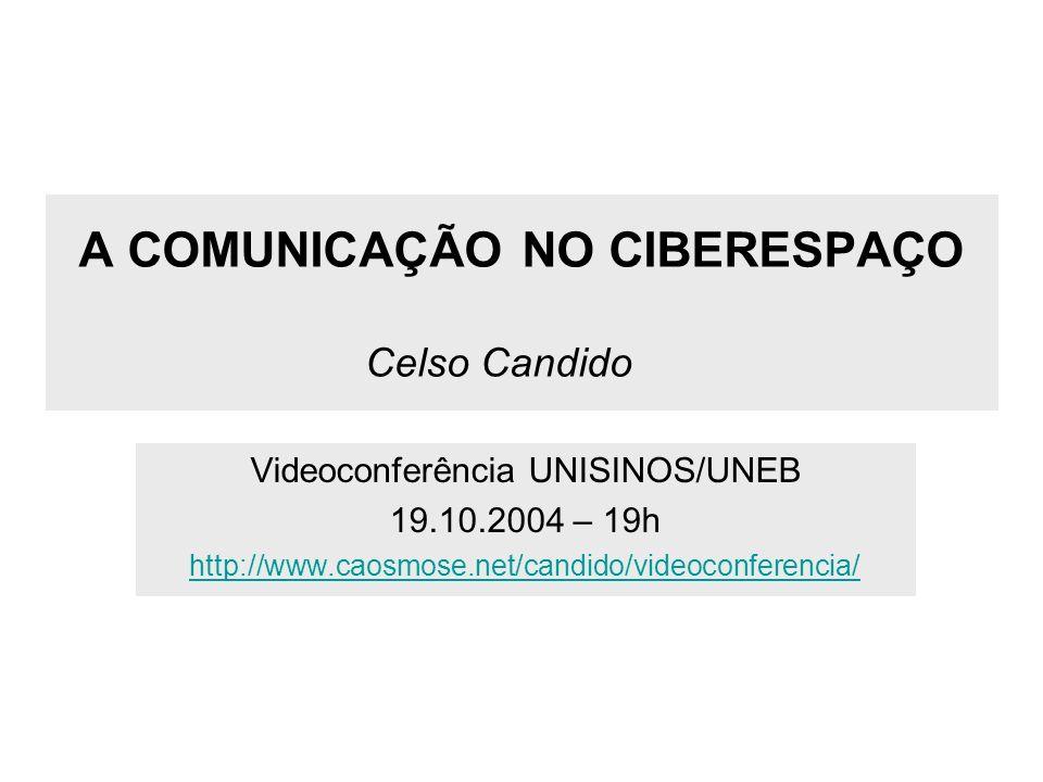 A COMUNICAÇÃO NO CIBERESPAÇO Celso Candido Videoconferência UNISINOS/UNEB 19.10.2004 – 19h http://www.caosmose.net/candido/videoconferencia/