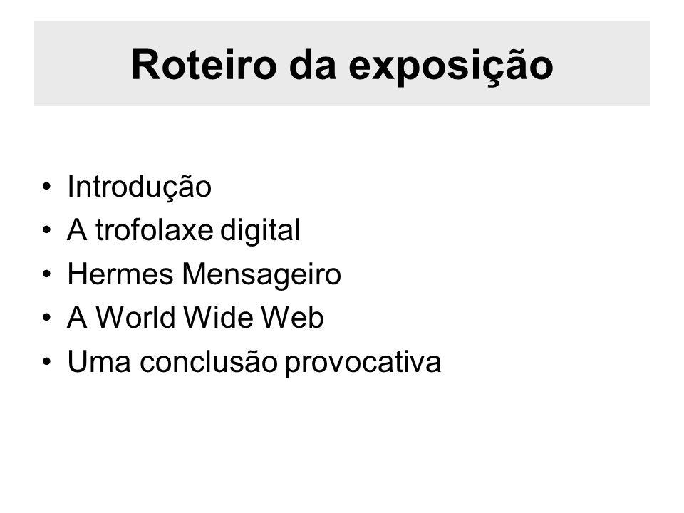 Roteiro da exposição Introdução A trofolaxe digital Hermes Mensageiro A World Wide Web Uma conclusão provocativa