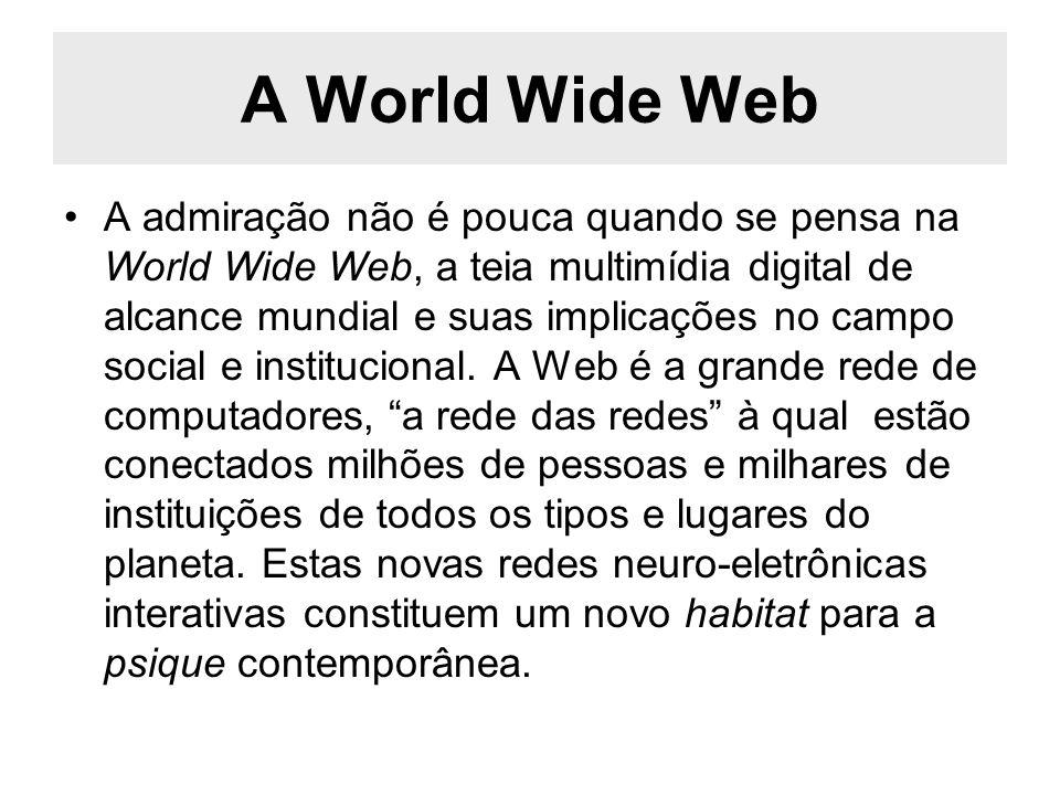 A World Wide Web A admiração não é pouca quando se pensa na World Wide Web, a teia multimídia digital de alcance mundial e suas implicações no campo s