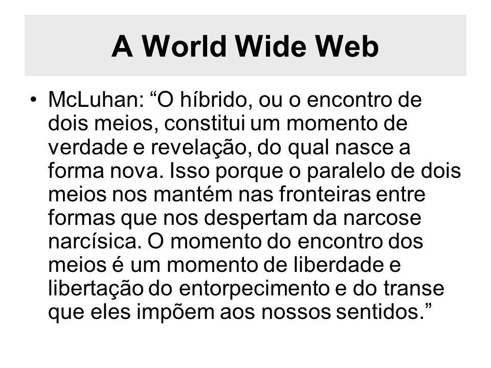A World Wide Web McLuhan: O híbrido, ou o encontro de dois meios, constitui um momento de verdade e revelação, do qual nasce a forma nova. Isso porque