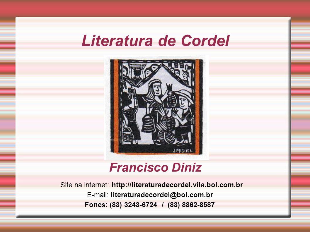 Literatura de Cordel Francisco Diniz Site na internet: http://literaturadecordel.vila.bol.com.br Fones: (83) 3243-6724 / (83) 8862-8587 E-mail: litera