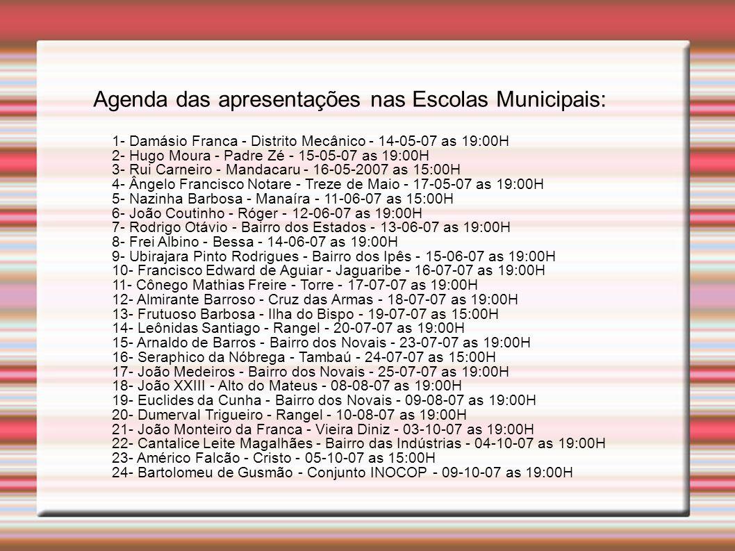 1- Damásio Franca - Distrito Mecânico - 14-05-07 as 19:00H 2- Hugo Moura - Padre Zé - 15-05-07 as 19:00H 3- Rui Carneiro - Mandacaru - 16-05-2007 as 1