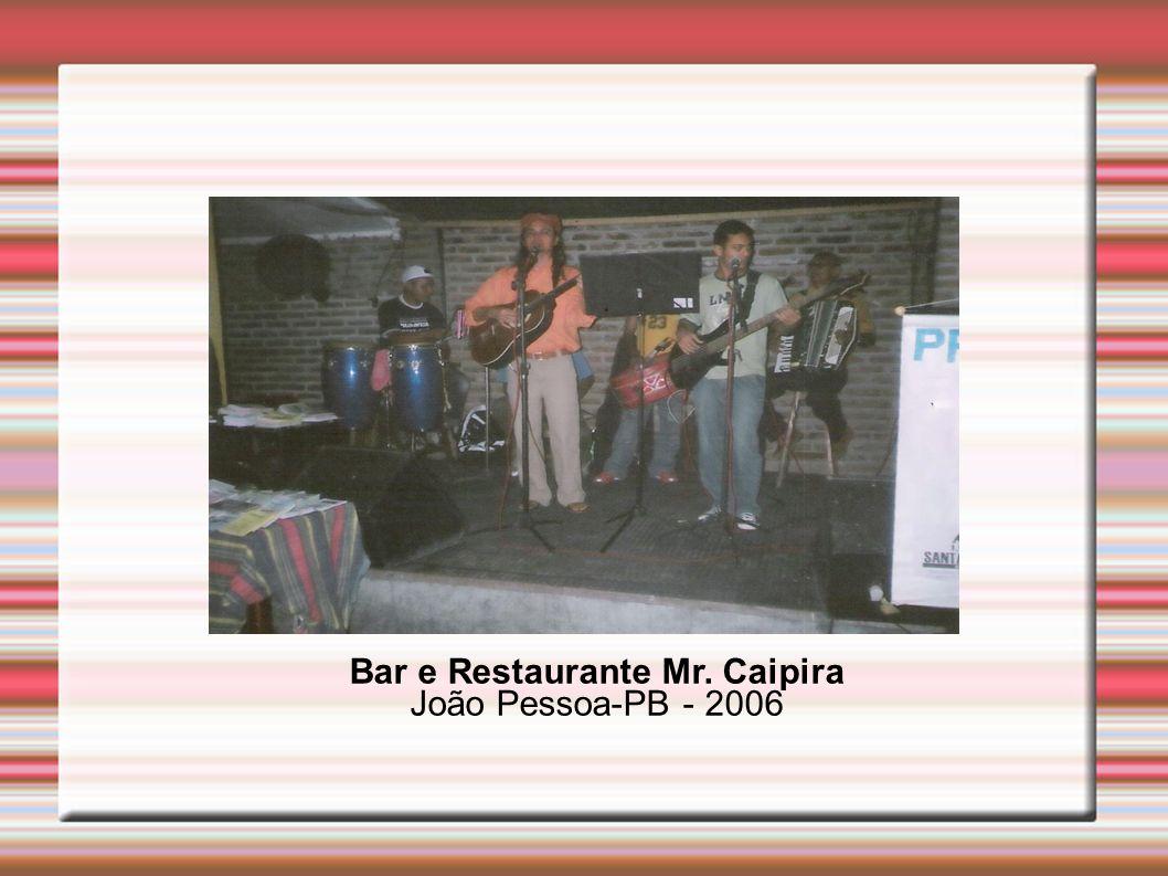 Bar e Restaurante Mr. Caipira João Pessoa-PB - 2006
