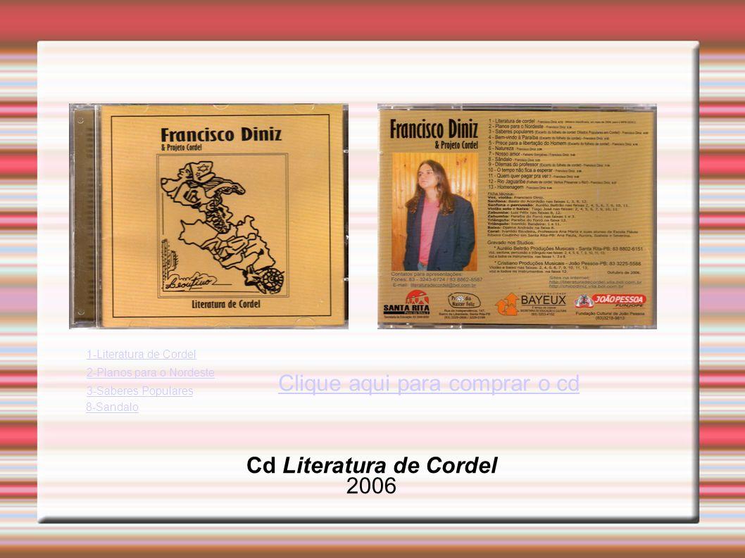 Cd Literatura de Cordel 2006 1-Literatura de Cordel 2-Planos para o Nordeste 3-Saberes Populares 8-Sandalo Clique aqui para comprar o cd