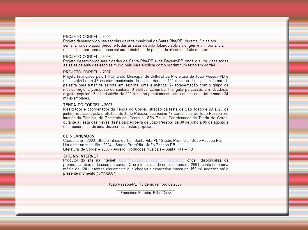 PROJETO CORDEL - 2005 Projeto desenvolvido nas escolas da rede municipal de Santa Rita-PB, durante 2 dias por semana, onde o autor percorre todas as s