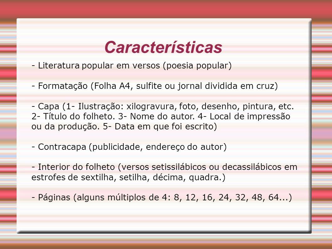 Características - Literatura popular em versos (poesia popular) - Formatação (Folha A4, sulfite ou jornal dividida em cruz) - Capa (1- Ilustração: xil