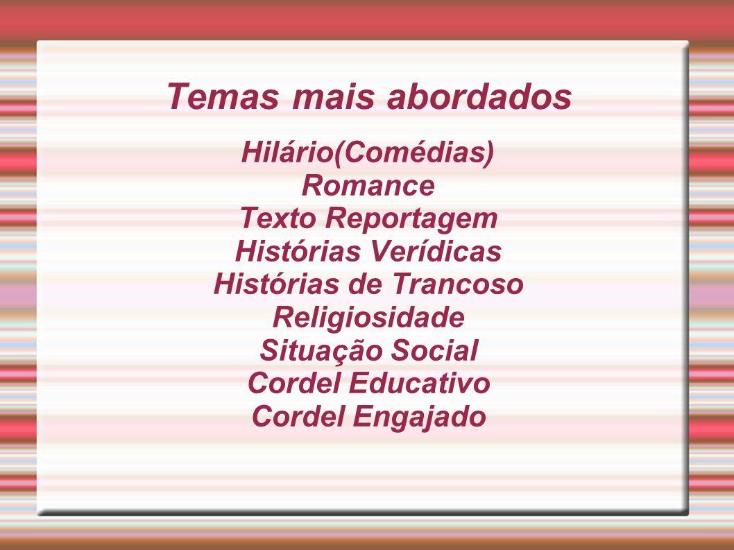 Temas mais abordados Hilário(Comédias) Romance Texto Reportagem Histórias Verídicas Histórias de Trancoso Religiosidade Situação Social Cordel Educati
