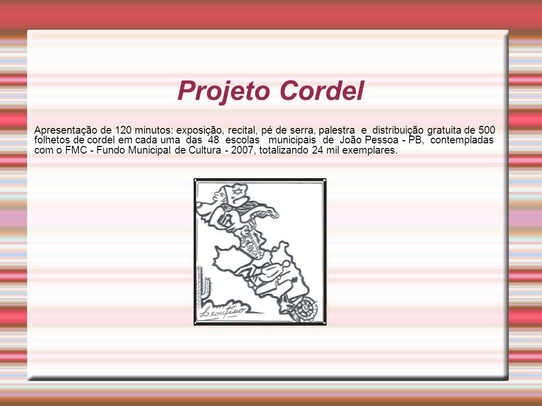 Projeto Cordel Apresentação de 120 minutos: exposição, recital, pé de serra, palestra e distribuição gratuita de 500 folhetos de cordel em cada uma da