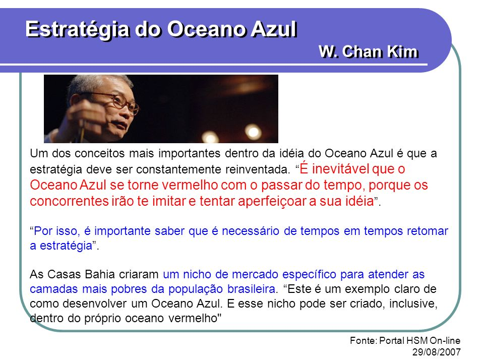 Estratégia do Oceano Azul W. Chan Kim Um dos conceitos mais importantes dentro da idéia do Oceano Azul é que a estratégia deve ser constantemente rein