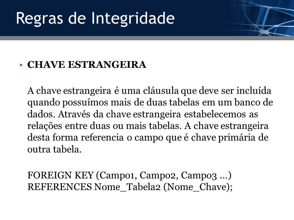 CHAVE ESTRANGEIRA A chave estrangeira é uma cláusula que deve ser incluída quando possuímos mais de duas tabelas em um banco de dados. Através da chav