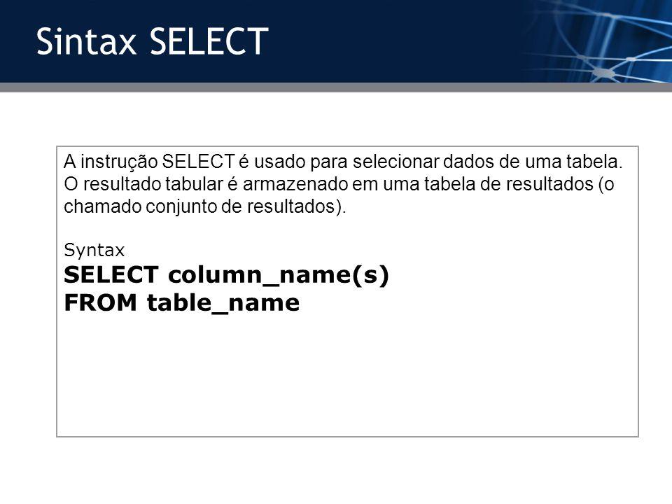 A instrução SELECT é usado para selecionar dados de uma tabela. O resultado tabular é armazenado em uma tabela de resultados (o chamado conjunto de re