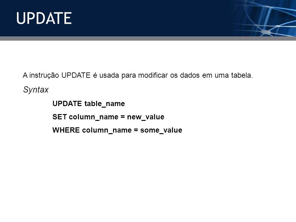 A instrução UPDATE é usada para modificar os dados em uma tabela. Syntax UPDATE table_name SET column_name = new_value WHERE column_name = some_value