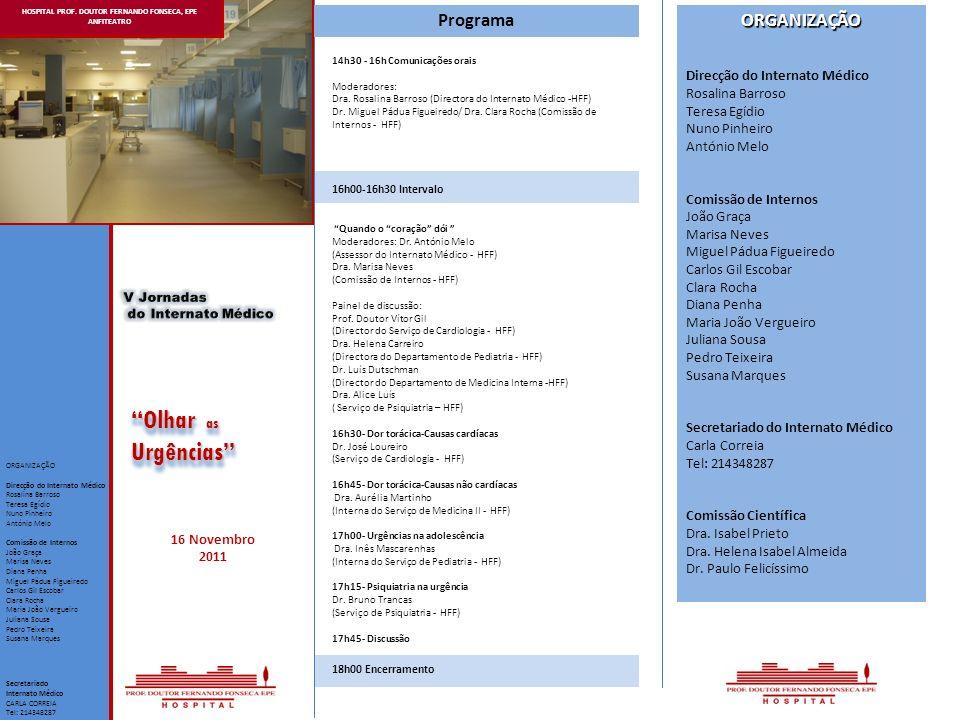 HOSPITAL PROF. DOUTOR FERNANDO FONSECA, EPE ANFITEATRO 16 Novembro 2011 Olhar as Urgências Secretariado Internato Médico CARLA CORREIA Tel: 214348287