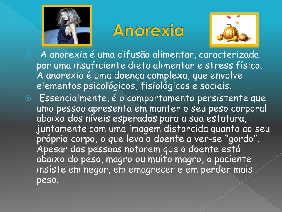 A anorexia é uma difusão alimentar, caracterizada por uma insuficiente dieta alimentar e stress físico. A anorexia é uma doença complexa, que envolve