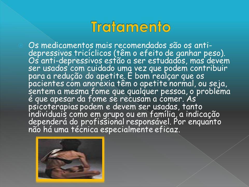 Os medicamentos mais recomendados são os anti- depressivos tricíclicos (têm o efeito de ganhar peso). Os anti-depressivos estão a ser estudados, mas d