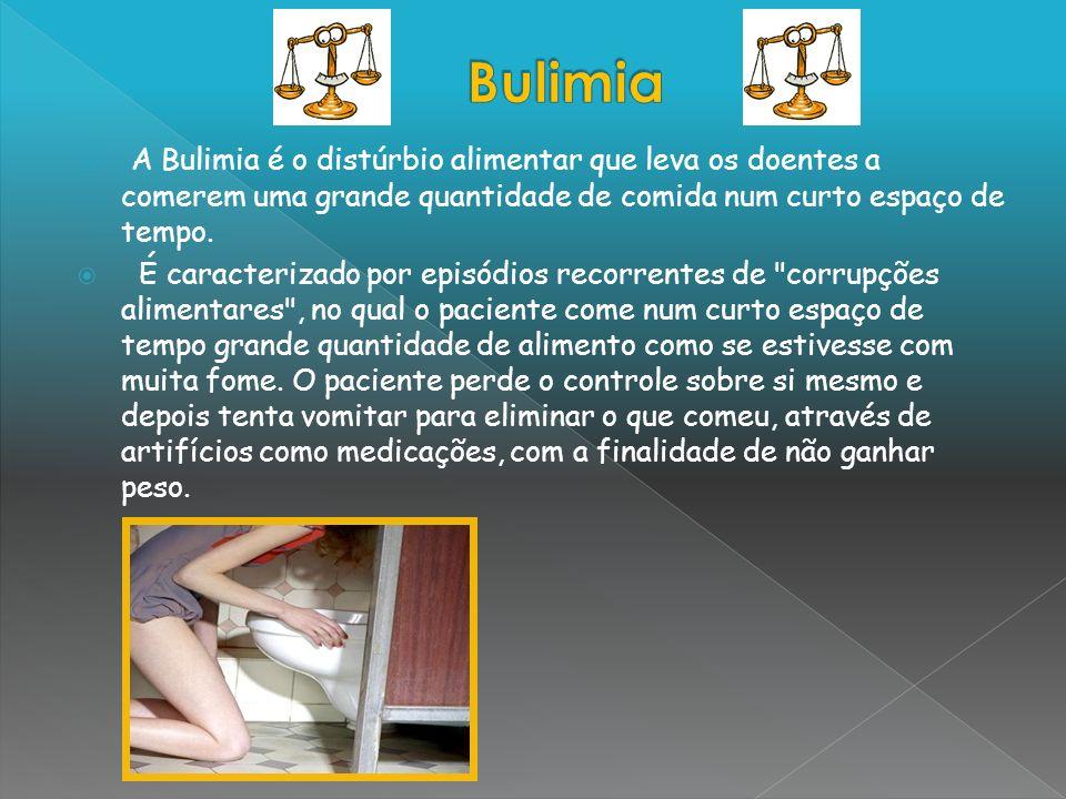 A Bulimia é o distúrbio alimentar que leva os doentes a comerem uma grande quantidade de comida num curto espaço de tempo. É caracterizado por episódi