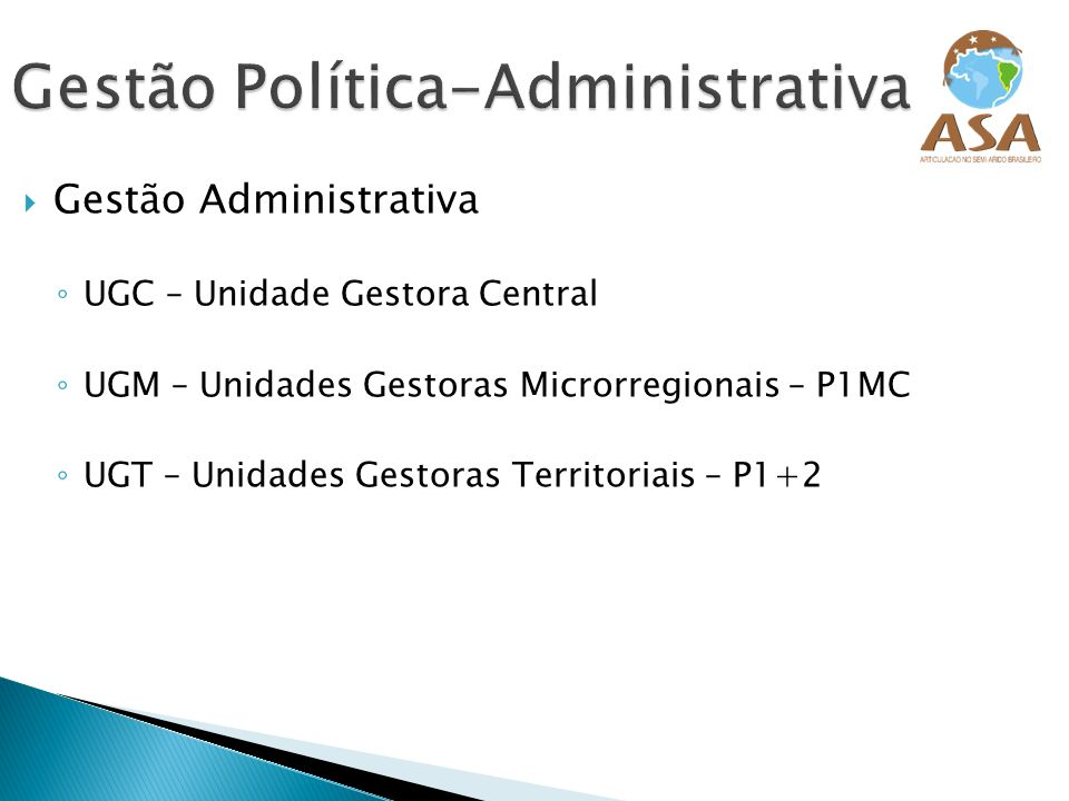 Gestão Administrativa UGC – Unidade Gestora Central UGM – Unidades Gestoras Microrregionais – P1MC UGT – Unidades Gestoras Territoriais – P1+2