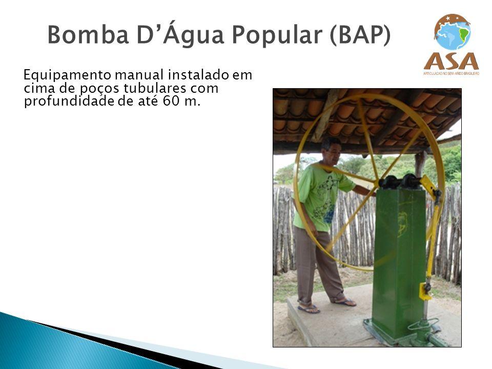 Bomba DÁgua Popular (BAP) Equipamento manual instalado em cima de poços tubulares com profundidade de até 60 m.