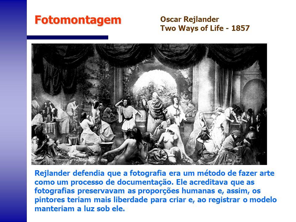 Oscar Rejlander Two Ways of Life - 1857 Rejlander defendia que a fotografia era um método de fazer arte como um processo de documentação. Ele acredita