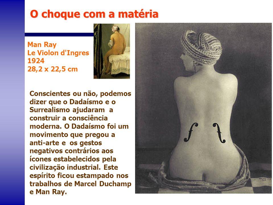 Man Ray Le Violon d'Ingres 1924 28,2 x 22,5 cm Conscientes ou não, podemos dizer que o Dadaísmo e o Surrealismo ajudaram a construir a consciência mod