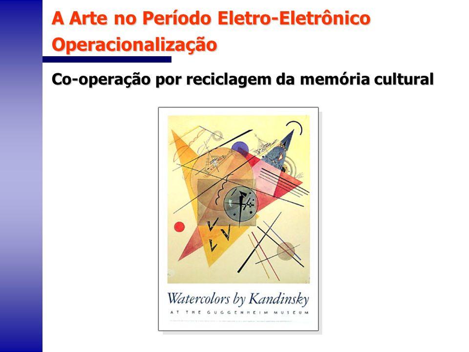 A Arte no Período Eletro-Eletrônico Operacionalização Co-operação por reciclagem da memória cultural