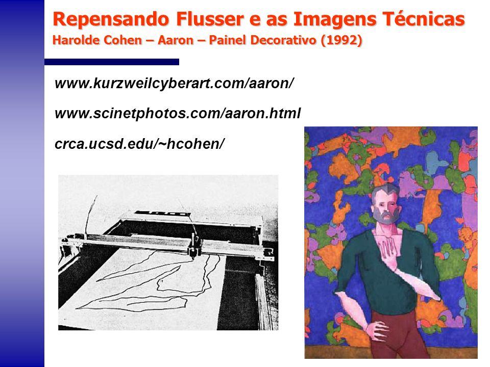www.kurzweilcyberart.com/aaron/ www.scinetphotos.com/aaron.html crca.ucsd.edu/~hcohen/ Repensando Flusser e as Imagens Técnicas Harolde Cohen – Aaron
