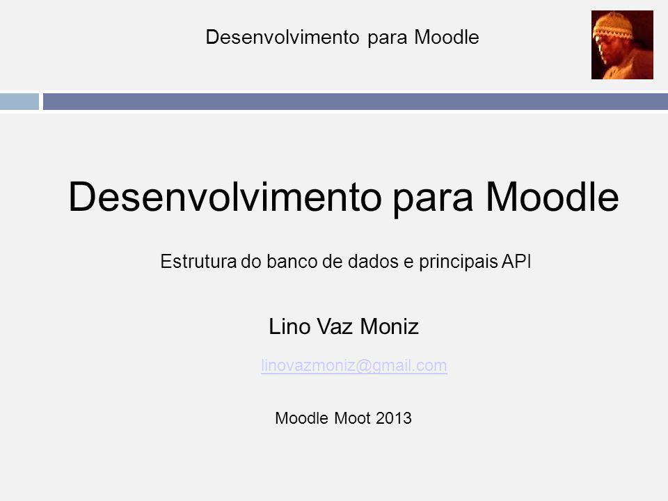 API do Moodle Principais APIs Banco de dados http://docs.moodle.org/dev/Data_manipulation_API Permissão http://docs.moodle.org/dev/Access_API Formulário http://docs.moodle.org/dev/Form_API String http://docs.moodle.org/dev/String_API Thema http://docs.moodle.org/19/en/Theme_basics Autenticação http://docs.moodle.org/dev/Authentication_API http://moodlephp.blogspot.com.br/2012/06/moodle-e-um-framework-de-ensino-online.html