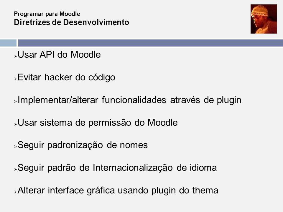 Programar para Moodle Diretrizes de Desenvolvimento Usar API do Moodle Evitar hacker do código Implementar/alterar funcionalidades através de plugin U