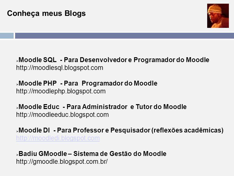Conheça meus Blogs Moodle SQL - Para Desenvolvedor e Programador do Moodle http://moodlesql.blogspot.com Moodle PHP - Para Programador do Moodle http: