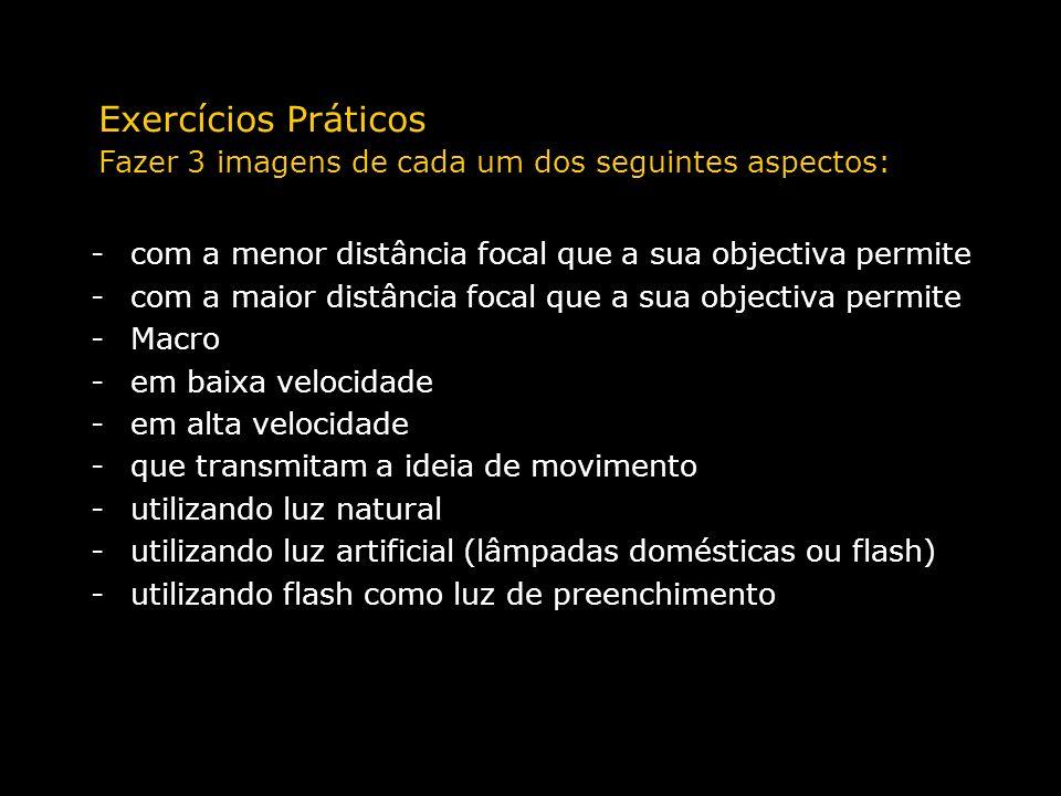 -com a menor distância focal que a sua objectiva permite -com a maior distância focal que a sua objectiva permite -Macro -em baixa velocidade -em alta