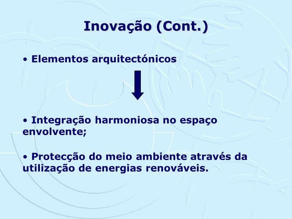 Inovação (Cont.) Elementos arquitectónicos Integração harmoniosa no espaço envolvente; Protecção do meio ambiente através da utilização de energias re