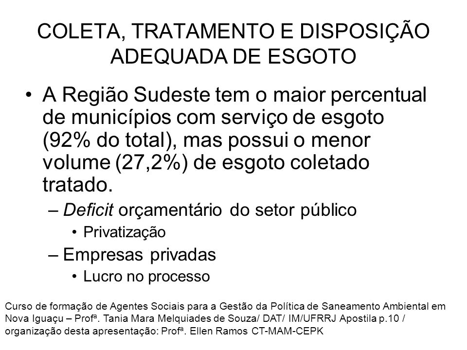COLETA, TRATAMENTO E DISPOSIÇÃO ADEQUADA DE ESGOTO A Região Sudeste tem o maior percentual de municípios com serviço de esgoto (92% do total), mas pos