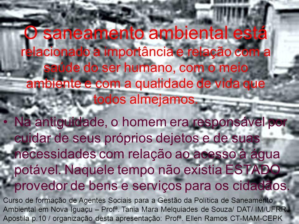 Histórico do Saneamento Durante o Período colonial brasileiro, os excrementos eram depositados em urinóis e posteriormente levados em grandes talhas pelos escravos para algum lugar(enterrados ou lançados nos rios e lagos).