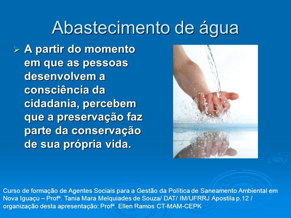 Abastecimento de água A partir do momento em que as pessoas desenvolvem a consciência da cidadania, percebem que a preservação faz parte da conservaçã
