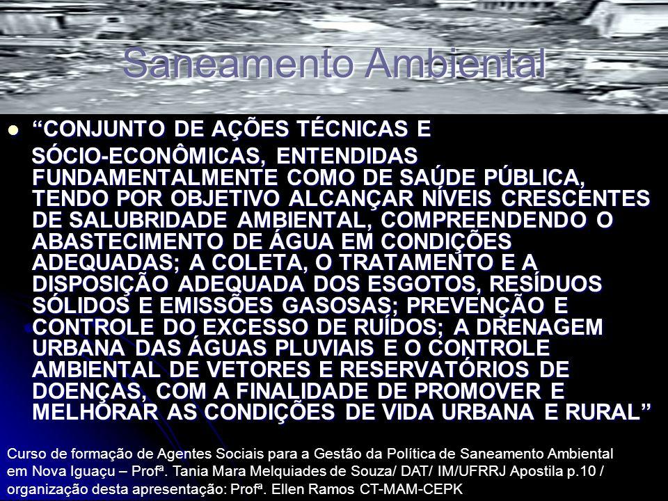 Saneamento Ambiental CONJUNTO DE AÇÕES TÉCNICAS E CONJUNTO DE AÇÕES TÉCNICAS E SÓCIO-ECONÔMICAS, ENTENDIDAS FUNDAMENTALMENTE COMO DE SAÚDE PÚBLICA, TE