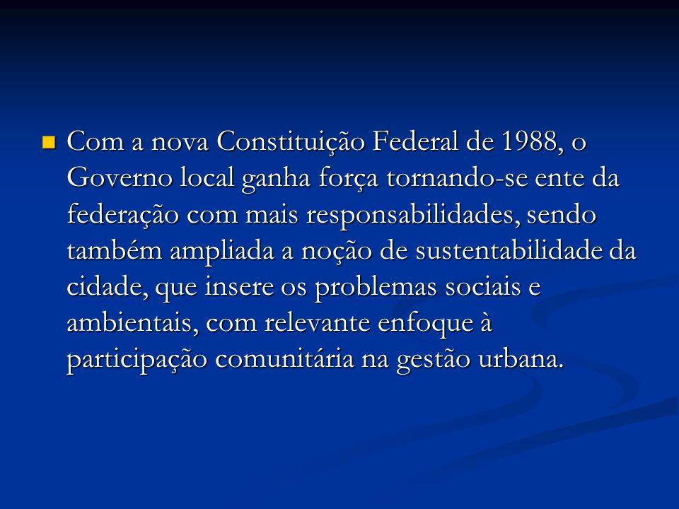 Com a nova Constituição Federal de 1988, o Governo local ganha força tornando-se ente da federação com mais responsabilidades, sendo também ampliada a