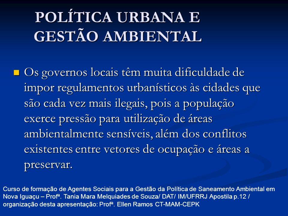 POLÍTICA URBANA E GESTÃO AMBIENTAL Os governos locais têm muita dificuldade de impor regulamentos urbanísticos às cidades que são cada vez mais ilegai