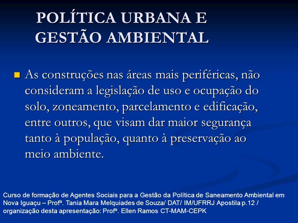 POLÍTICA URBANA E GESTÃO AMBIENTAL As construções nas áreas mais periféricas, não consideram a legislação de uso e ocupação do solo, zoneamento, parce