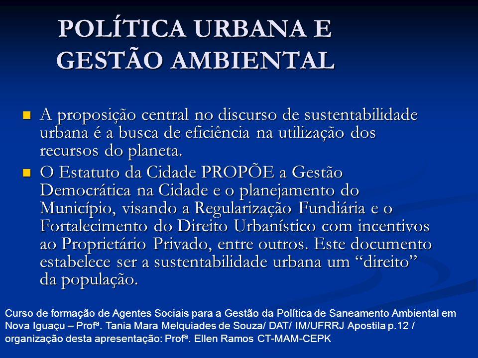 POLÍTICA URBANA E GESTÃO AMBIENTAL A proposição central no discurso de sustentabilidade urbana é a busca de eficiência na utilização dos recursos do p