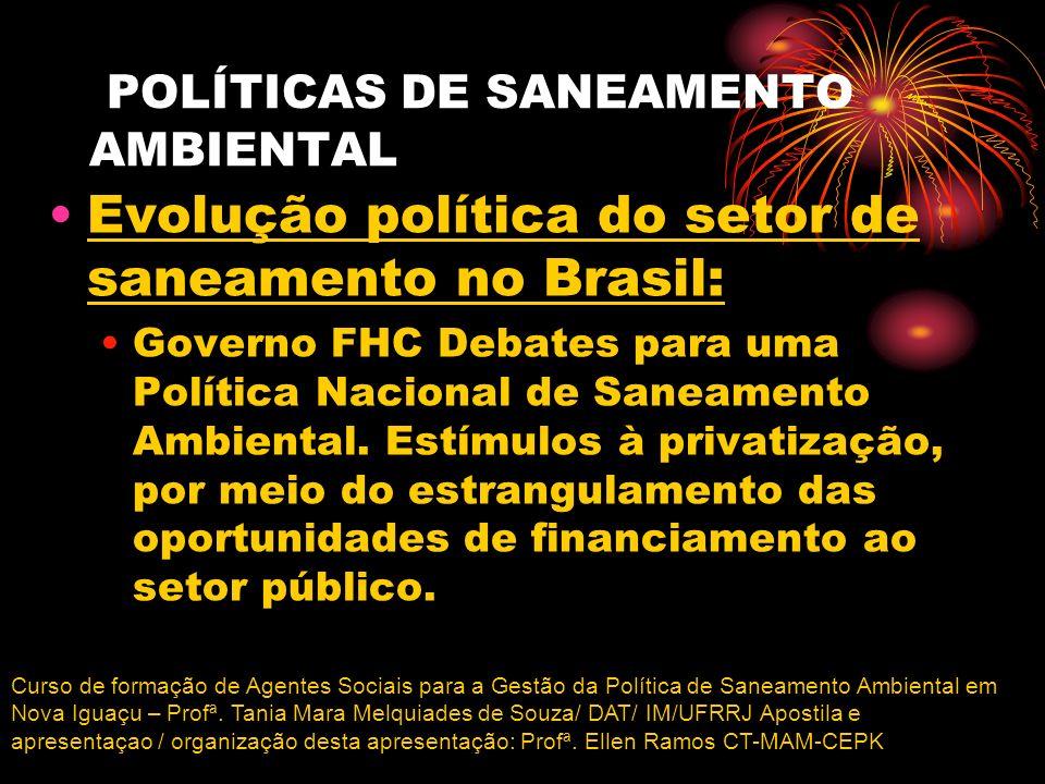 POLÍTICAS DE SANEAMENTO AMBIENTAL Evolução política do setor de saneamento no Brasil: Governo FHC Debates para uma Política Nacional de Saneamento Amb