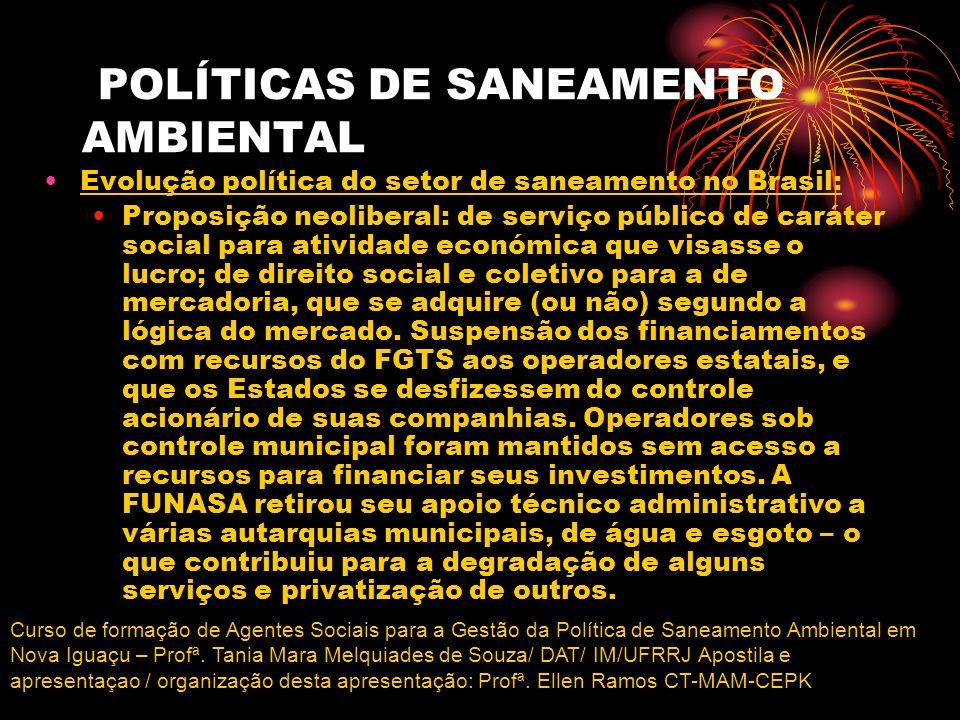 POLÍTICAS DE SANEAMENTO AMBIENTAL Evolução política do setor de saneamento no Brasil: Proposição neoliberal: de serviço público de caráter social para
